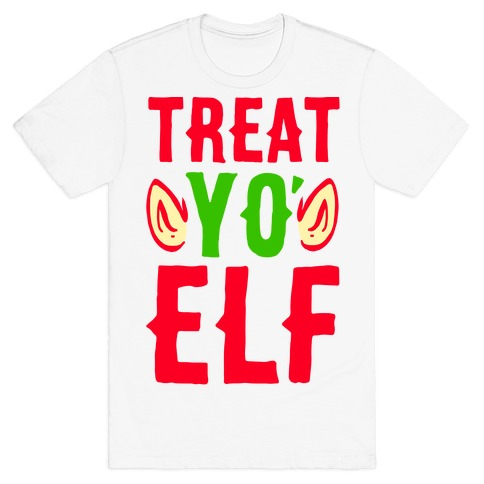 Treat Yo' Elf Mens T-Shirt