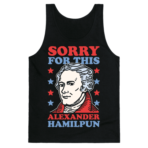 I'm Sorry For This Alexander Hamilpun Tank Top