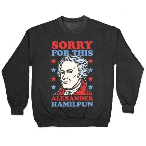 I'm Sorry For This Alexander Hamilpun Crewneck Sweatshirt   LookHUMAN