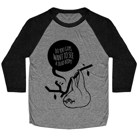 Want To See A Dead Body Baseball Tee