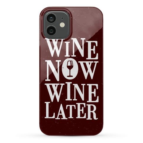 Wine Now Wine Later Phone Case