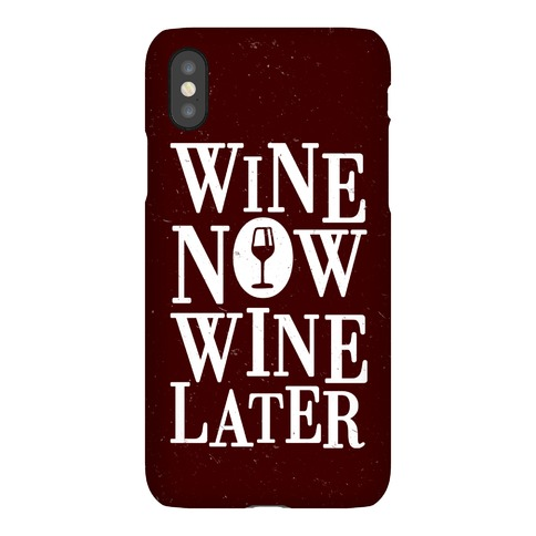 Wine Now Wine Later Phone Case