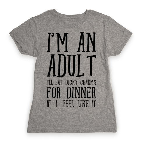 I'm An Adult! Womens T-Shirt