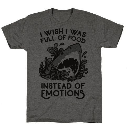 I Wish I Was Full of Food Instead of Emotions Mens T-Shirt
