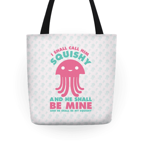 I Shall Call Him Squishy and He Shall Be Mine and He Shall Be My Squishy Tote