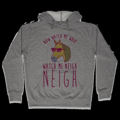 Watch Me Neigh Neigh Hooded Sweatshirt