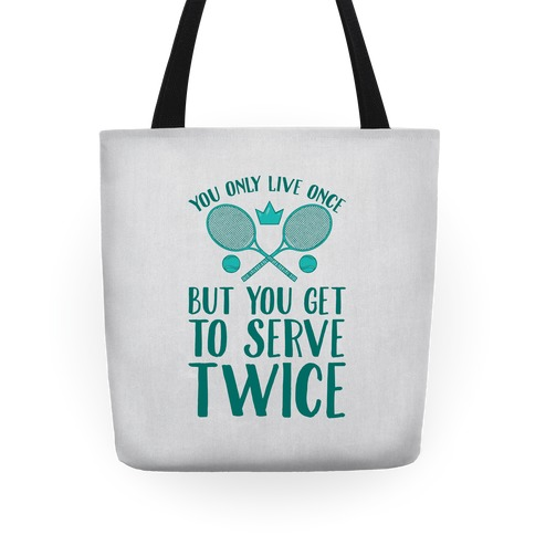 You Only Live Once But You Get To Serve Twice Tote