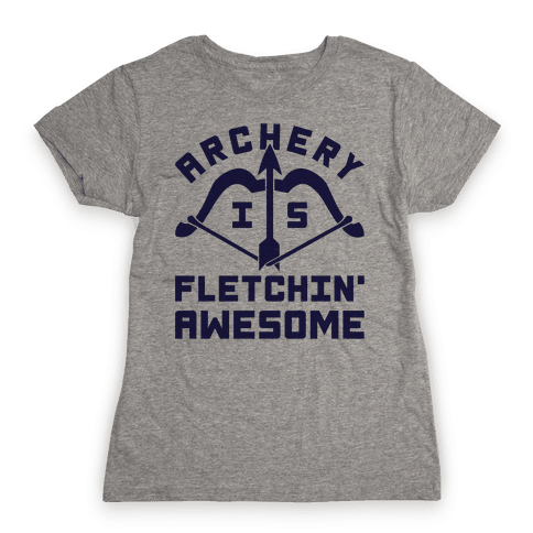 Archery Is Fletchin' Awesome Womens T-Shirt