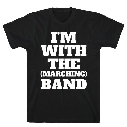 I'm With the (Marching) Band T-Shirt
