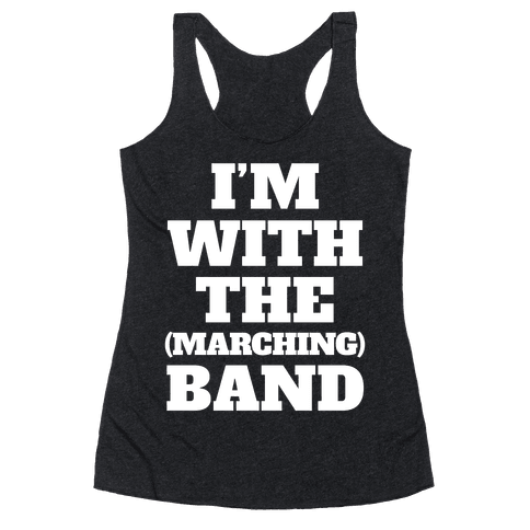 I'm With the (Marching) Band Racerback Tank Top