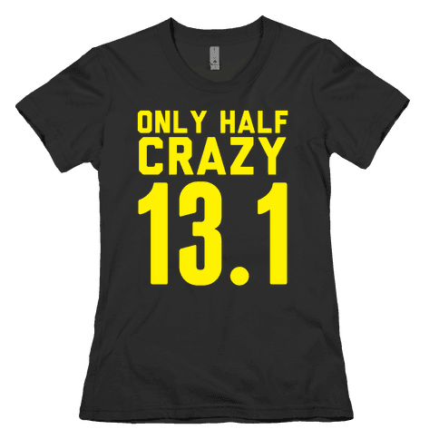 Only Half Crazy Womens T-Shirt