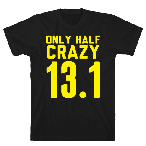 Only Half Crazy Mens T-Shirt