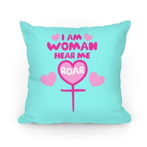 I Am Woman Hear Me Roar Pillow