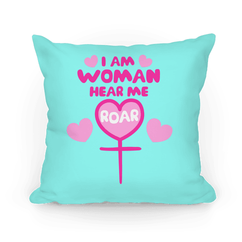 I Am Woman Hear Me Roar Pillow