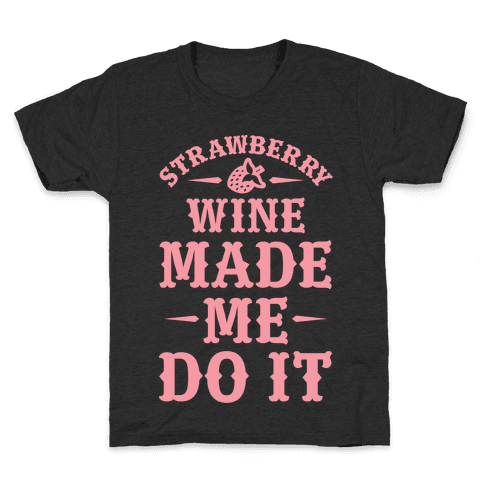 Strawberry Wine Made Me Do It Kids T-Shirt