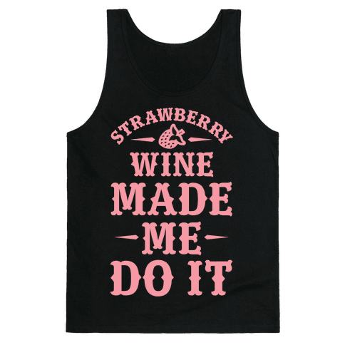 Strawberry Wine Made Me Do It Tank Top