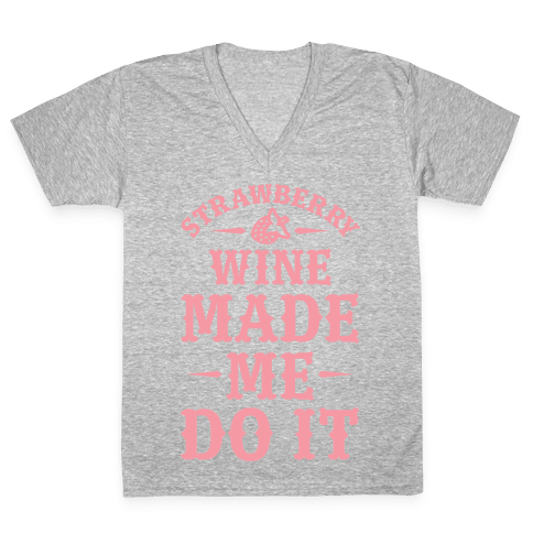 Strawberry Wine Made Me Do It V-Neck Tee Shirt