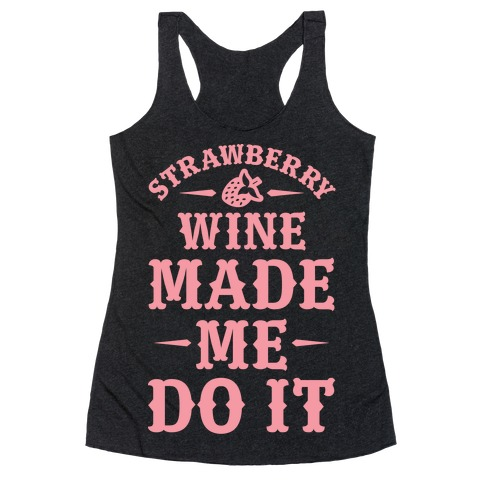 Strawberry Wine Made Me Do It Racerback Tank Top