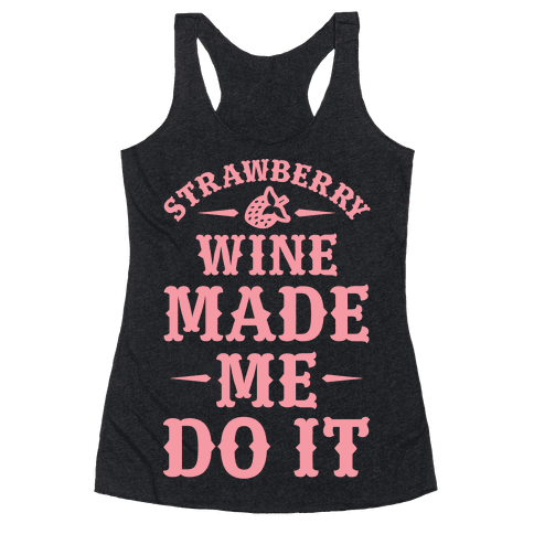 Strawberry Wine Made Me Do It Racerback Tank Top