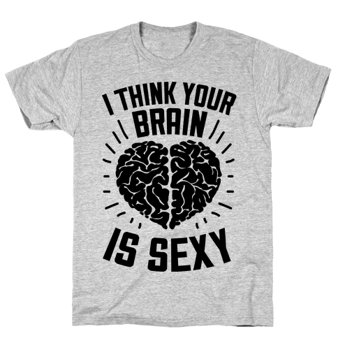 I Think Your Brain Is Sexy Mens T-Shirt