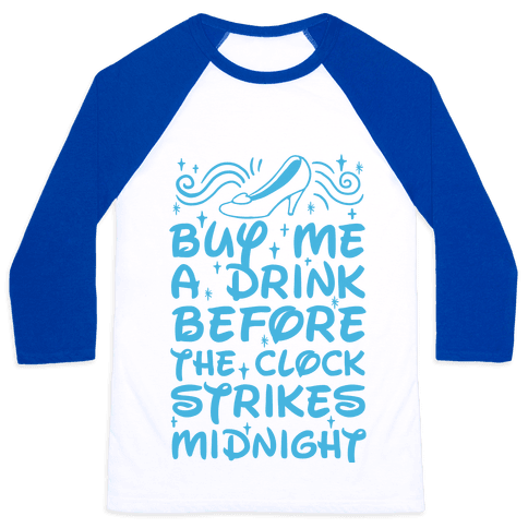 Buy Me A Drink Before The Clock Strikes Midnight Baseball Tee