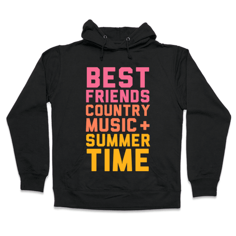 Best Friends, Country Music + Summer Time Hooded Sweatshirt