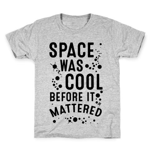 Space Was Cool Before it Mattered Kids T-Shirt