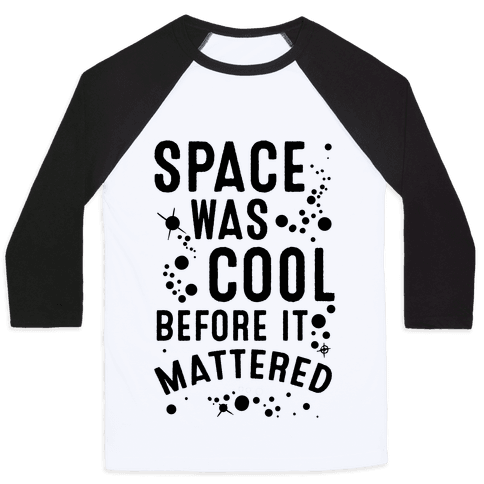 Space Was Cool Before it Mattered Baseball Tee