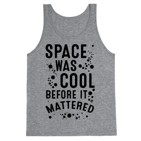 Space Was Cool Before it Mattered Tank Top