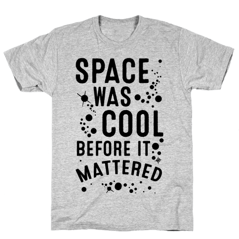 Space Was Cool Before it Mattered Mens T-Shirt