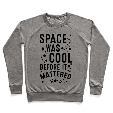 Space Was Cool Before it Mattered Pullover