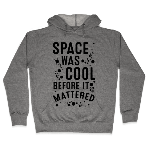Space Was Cool Before it Mattered Hooded Sweatshirt