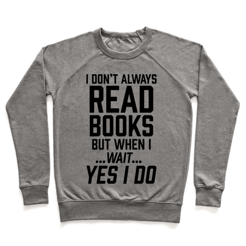 I Don't Always Read Books But When I...Wait...Yes I Do Pullover