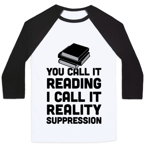 You Call It Reading I Call It Reality Suppression Baseball Tee