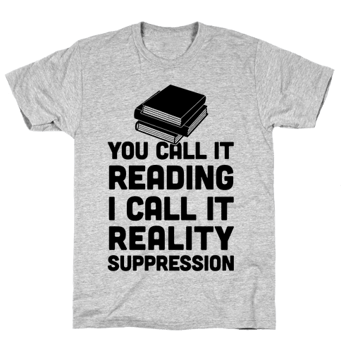 You Call It Reading I Call It Reality Suppression Mens T-Shirt