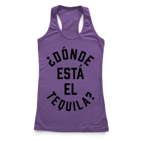 Donde Esta El Tequila? Racerback Tank Top