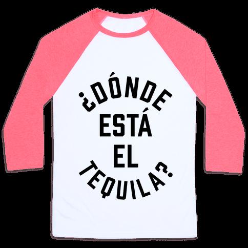 Donde Esta El Tequila? Baseball Tee