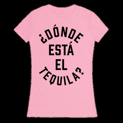Donde Esta El Tequila? Womens T-Shirt