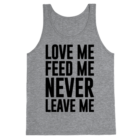Love Me Feed Me Never Leave Me Tank Top