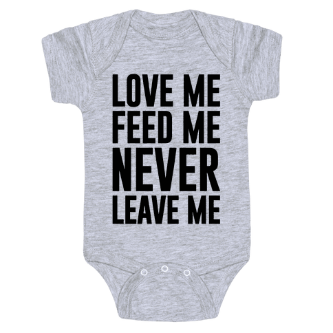 Love Me Feed Me Never Leave Me Baby Onesy