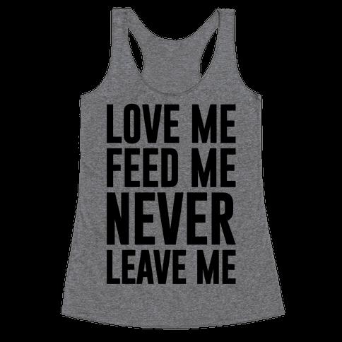Love Me Feed Me Never Leave Me Racerback Tank Top