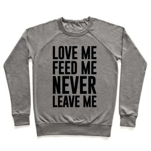 Love Me Feed Me Never Leave Me Pullover