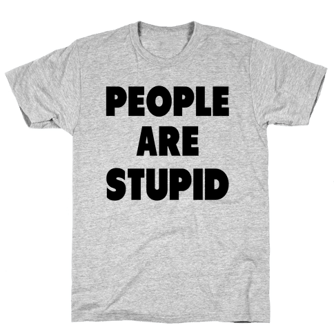 People are Stupid Mens T-Shirt