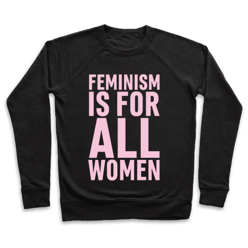 Feminism Is For All Women Pullover
