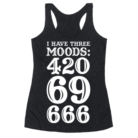 I Have Three Moods Racerback Tank Top