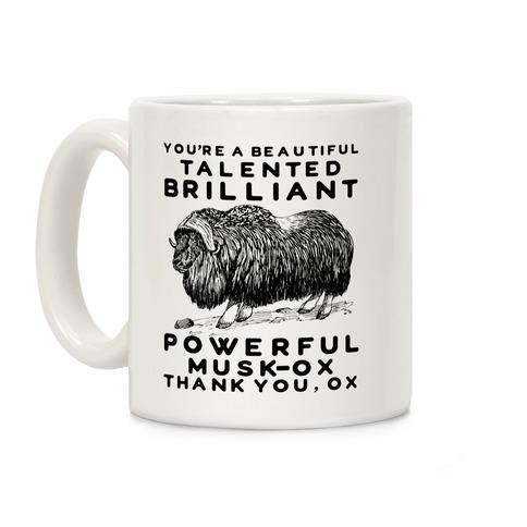 You're A Beautiful Talented Brilliant Powerful Musk-Ox, Thank You Ox Coffee Mug