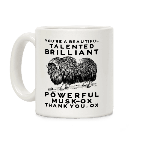 You're A Beautiful Talented Brilliant Powerful Musk-Ox, Thank You Ox Coffee Mug