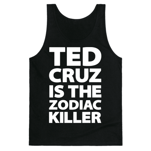 Ted Cruz Is The Zodiac Killer Tank Top