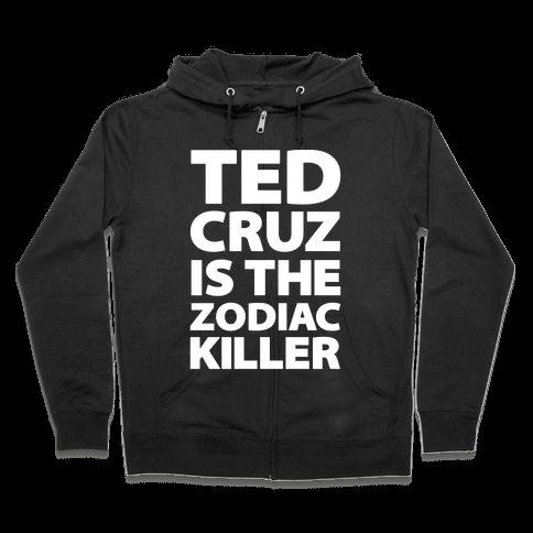 Ted Cruz Is The Zodiac Killer Zip Hoodie