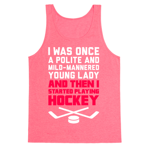I Was Once A Polite And Well-Mannered Young Lady (And Then I Started Playing Hockey) Tank Top